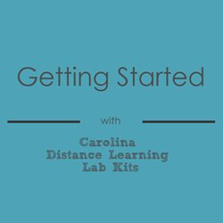 Getting Started with Carolina Distance Learning Lab Kits